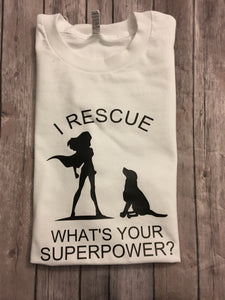 I Rescue What's Your Superpower, Unisex T Shirt, Animal Lover