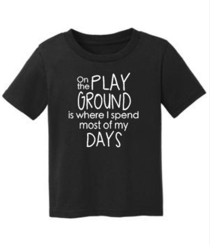 On The Playground Is Where I Spend Most Of My Days, Funny Toddler Kids School Shirt
