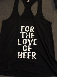 Women's Funny Tank Top, For The Love of Beer