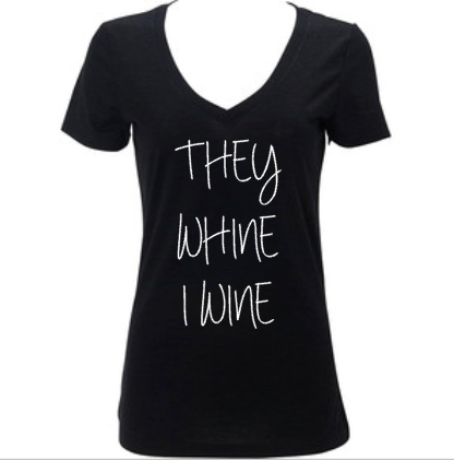 They Whine I Wine Women's Shirt, Mom Life Funny Shirt, Wine Lover