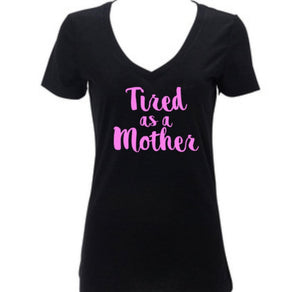 Tired as a Mother, Women's Funny Vneck Shirt