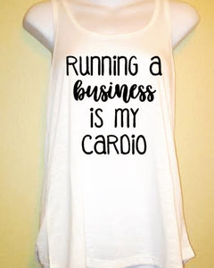 Running a Business is my Cardio, Women's Funny Entrepreneur Boss Shirt, Motivation