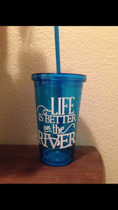 Life is Better On The River | Tumbler | Cup | Drinkware | Sippy Cup | Summer