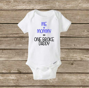 Me and Mommy Equals One Broke Daddy, Funny Baby Shower Gift