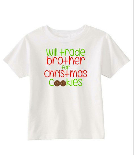 Kids Christmas Shirts.Will Trade Brother Will Trade Sister For Christmas Cookies Funny Kids Christmas Shirts Siblings