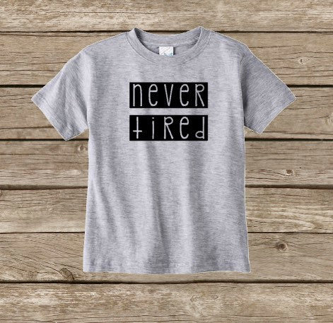 Never Tired, Boys Toddler Shirt, Funny Boys Shirt, Baby Boy T Shirt