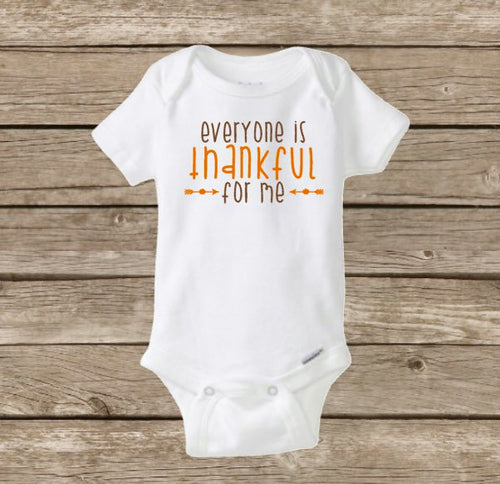 Everyone is Thankful for Me, Thanksgiving Baby Onesie, Fall Pumpkin Baby