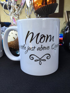 Mom Coffee Mug, Mom A Title Just Above Queen, Mother's Day, Gift for Mom