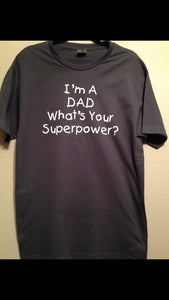 I'm a DAD what's your SUPERPOWER Shirt, Father's Day Men's Shirt
