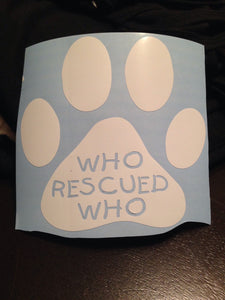 Who RESCUED Who Sticker Decal, Car Vinyl Sticker Decal, Shelter Dogs Animals, Adopt Dont Shop, Dog Decal, Paw Sticker Decal