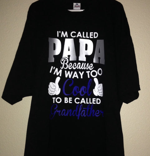 Men's Shirt, I'm Called Papa Because I'm Way Too Cool To Be Called Grandfather, Father's Day