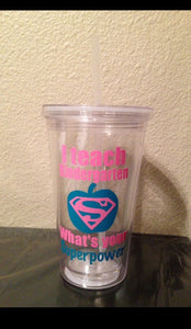 I Teach Kindergarten What's Your Superpower Tumbler, Teacher Appreciation Gift, School Teacher Gift
