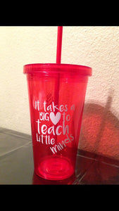 It Takes a Big Heart To Teach Little Minds | Custom Tumbler | Teacher Gift | School Gifts | Personalized Cup | Water Bottle