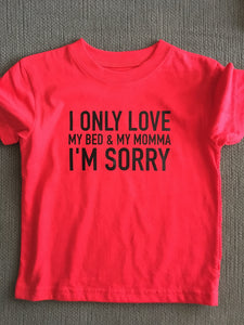 I Only Love My Bed and My Momma I'm Sorry, Kids Shirt