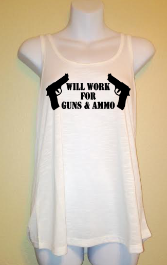 Women's Tank Top, Will Work For Guns and Ammo, Women's Shirt