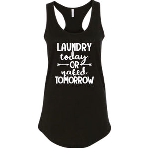 Laundry Today or Naked Tomorrow, Women's Funny Tank Top Shirt