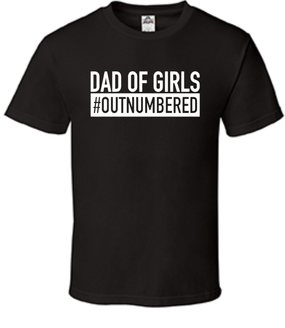 Dad of Girls Out Numbered Men's Shirt