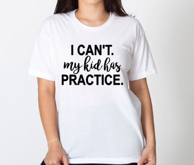 I Can't My Kid Has Practice, Women's Funny Mom Life Shirt, Sports