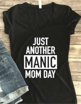 Just Another Manic Mom Day, Women's Shirt Mother's Day