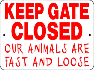 KEEP GATE CLOSED OUR ANIMALS ARE FAST AND LOOSE 3125
