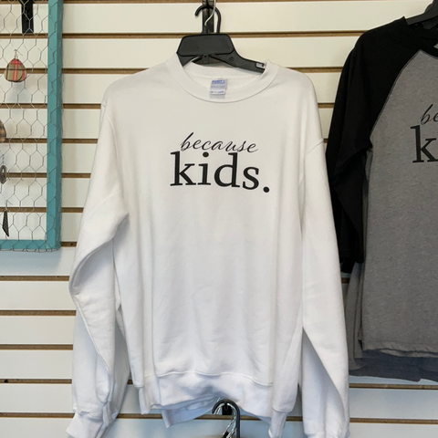 Because Kids Sweatshirt (No Hood)