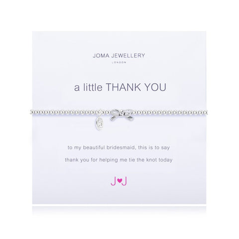 a little THANK YOU BRIDESMADE BRACELET By Joma Jewellery London - Official Stockists