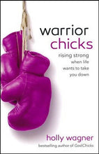 Warrior Chicks.: Rising Strong, When Life Wants to Take You Down