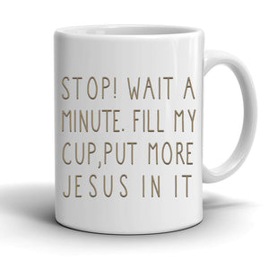Stop! Wait A Minute Put Some More Jesus In It