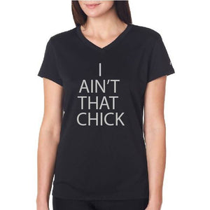 'I AIN'T That CHICK' Black V-Neck w/Gray Block Letters