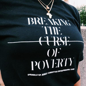 Breaking The Curse of Poverty Tee