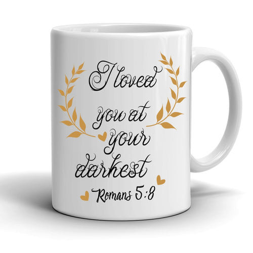 I Loved You At Your Darkest Coffee Mug