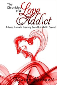 The Chronicles of a Love Addict: A Love Junkie's Journey from Suicidal to Saved