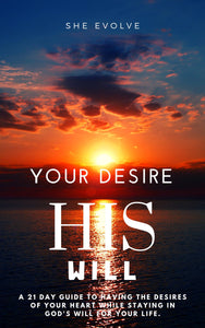 Your Desire His Will: A 21 Day Guide To Having The Desires Of Your Heart While Staying In God's Will For Your Life (eBook)