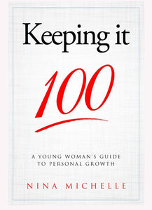 Keeping It 100: A Young Women's Guide to Personal Growth