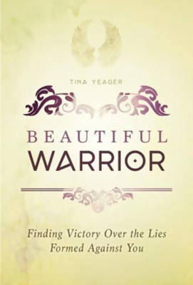Beautiful Warrior: Finding Victory Over the Lies Formed Against You