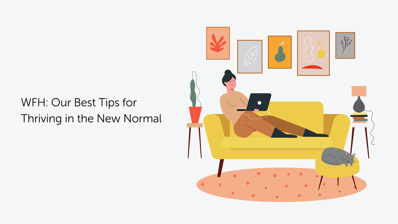 WFH: Our Best Tips for Thriving in the New Normal