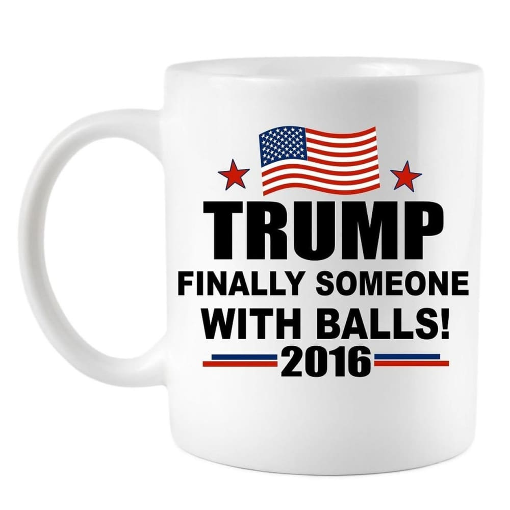 Coffee Mug TRUMP Finally Someone With Balls - Drinkware