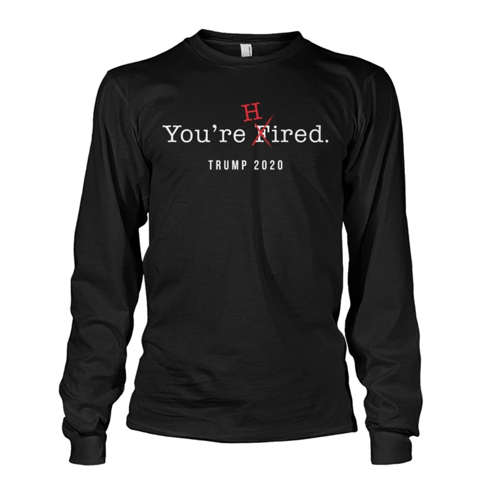 Donald Trump Youre Hired - White Text - Long Sleeve - Black / S / Unisex Long Sleeve - Long Sleeves