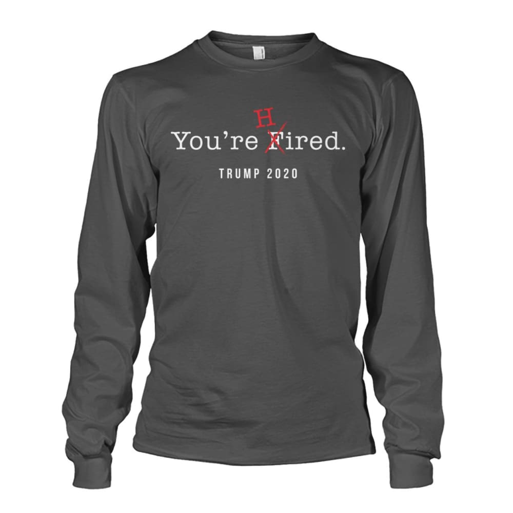 Donald Trump Youre Hired - White Text - Long Sleeve - Charcoal / S / Unisex Long Sleeve - Long Sleeves