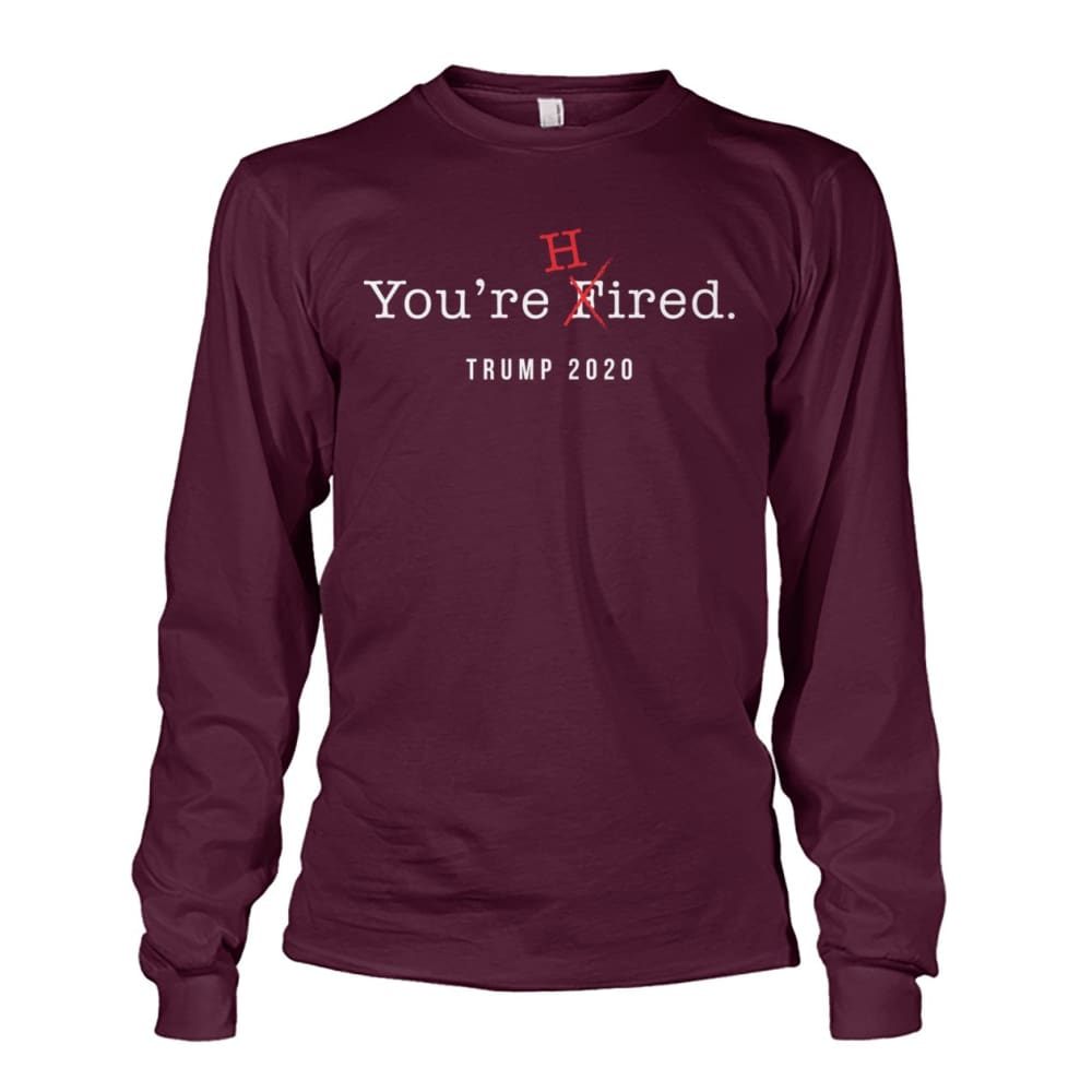 Donald Trump Youre Hired - White Text - Long Sleeve - Maroon / S / Unisex Long Sleeve - Long Sleeves