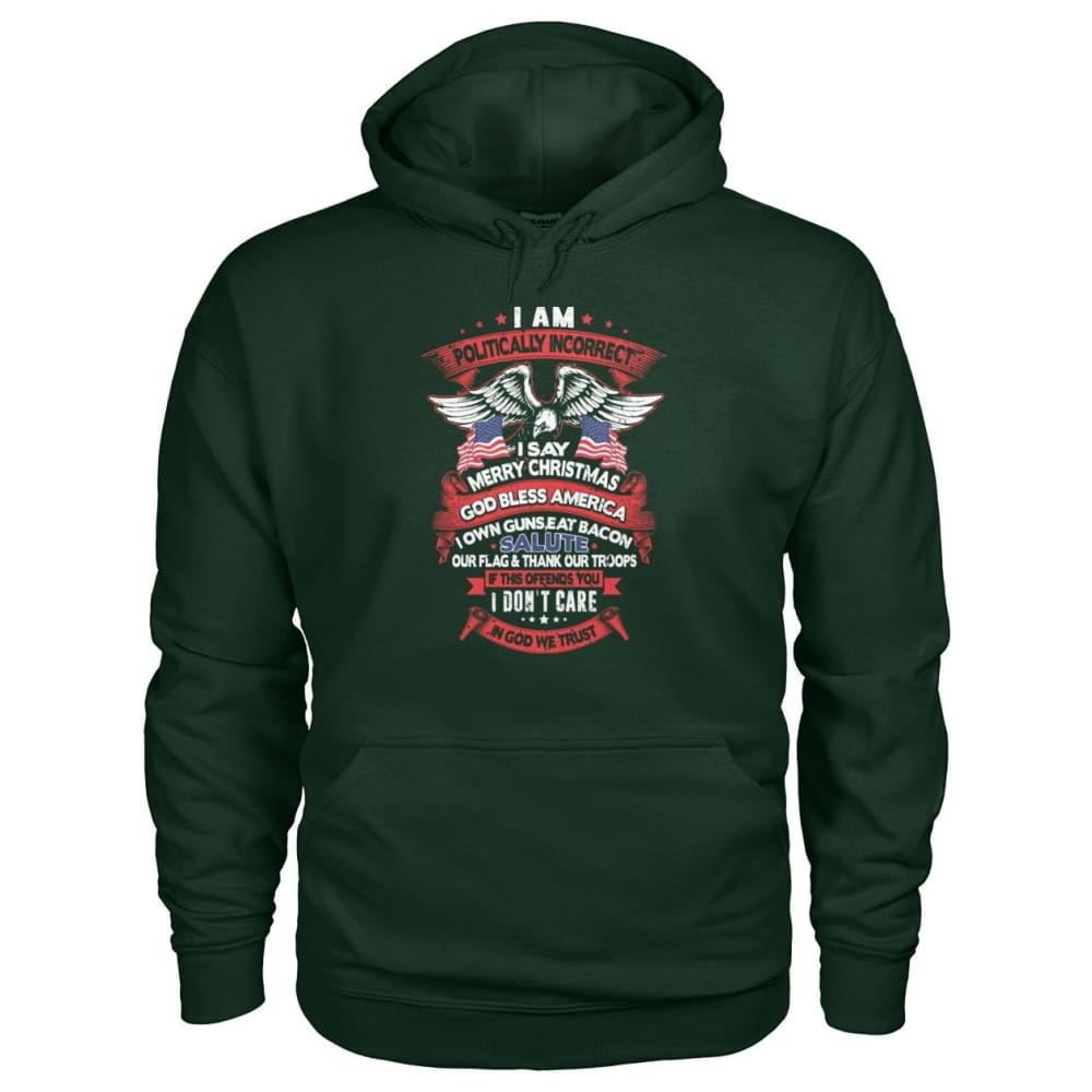 I Am Politically Incorrect Hoodie - Forest Green / S - Hoodies