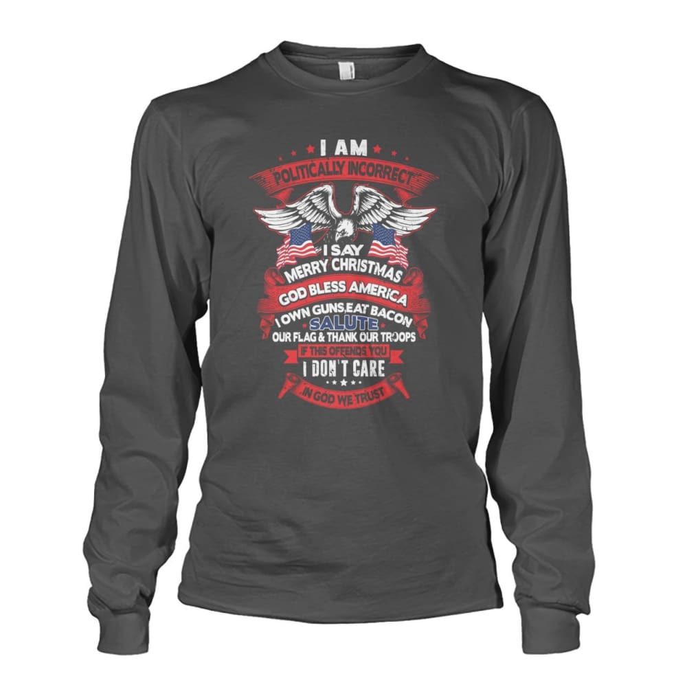 I Am Politically Incorrect Long Sleeve - Charcoal / S - Long Sleeves