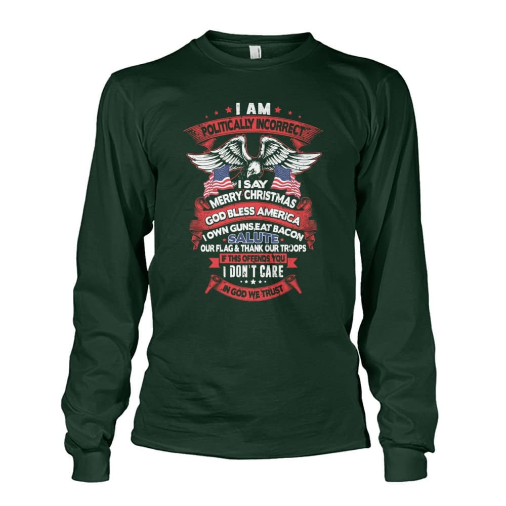 I Am Politically Incorrect Long Sleeve - Forest Green / S - Long Sleeves
