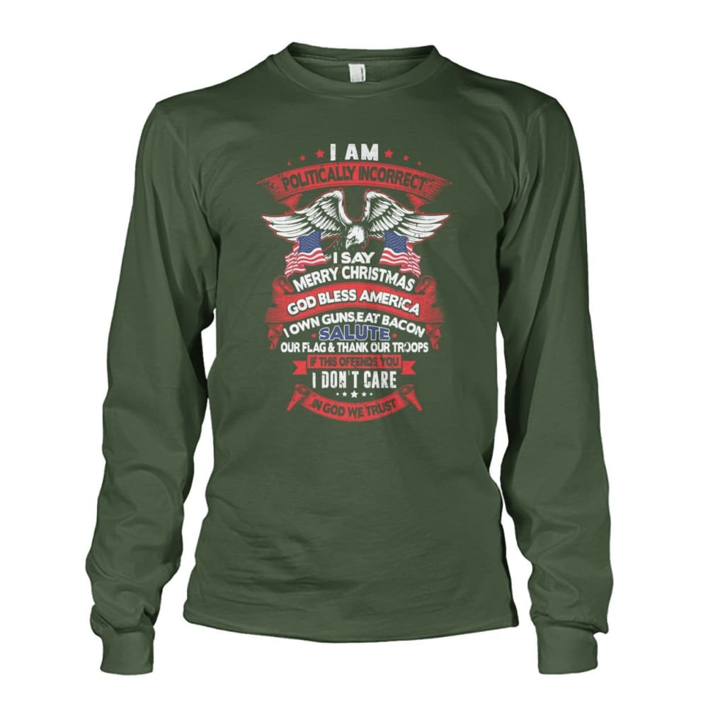 I Am Politically Incorrect Long Sleeve - Military Green / S - Long Sleeves