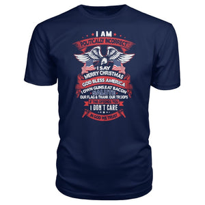 I Am Politically Incorrect Premium Tee