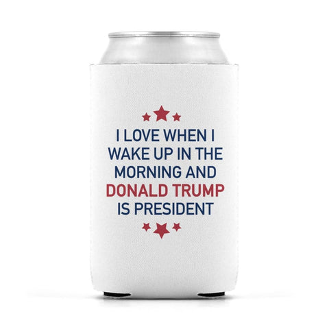 Image of I Love When I Wake Up In The Morning And Donald Trump Is President Drink Sleeve - White