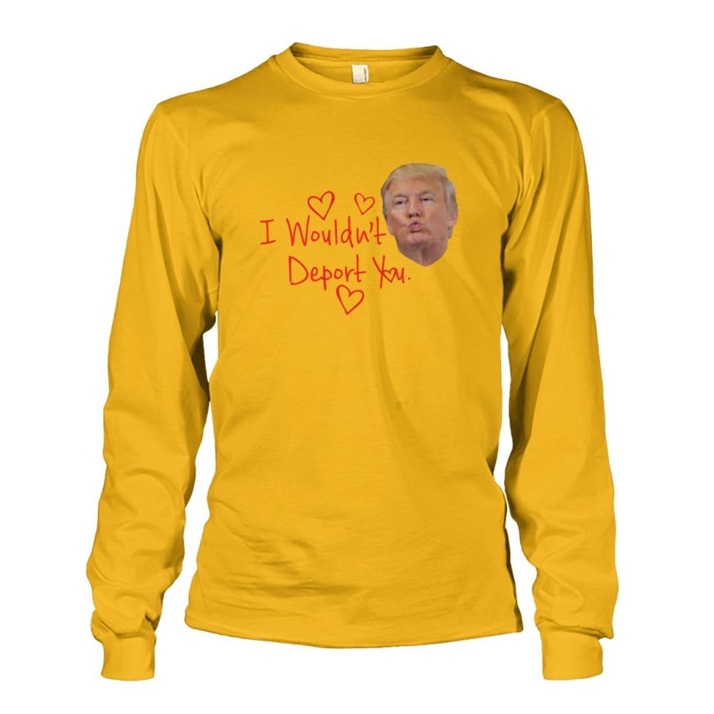 I Wouldnt Deport You Long Sleeve - Gold / S - Long Sleeves