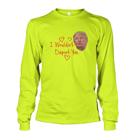 Image of I Wouldnt Deport You Long Sleeve - Safety Green / S - Long Sleeves