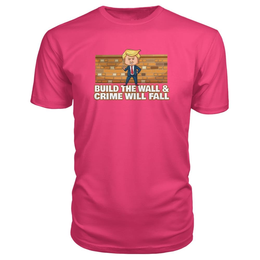 Trump Build The Wall Crime Will Fall Premium Tee - Hot Pink / S - Short Sleeves