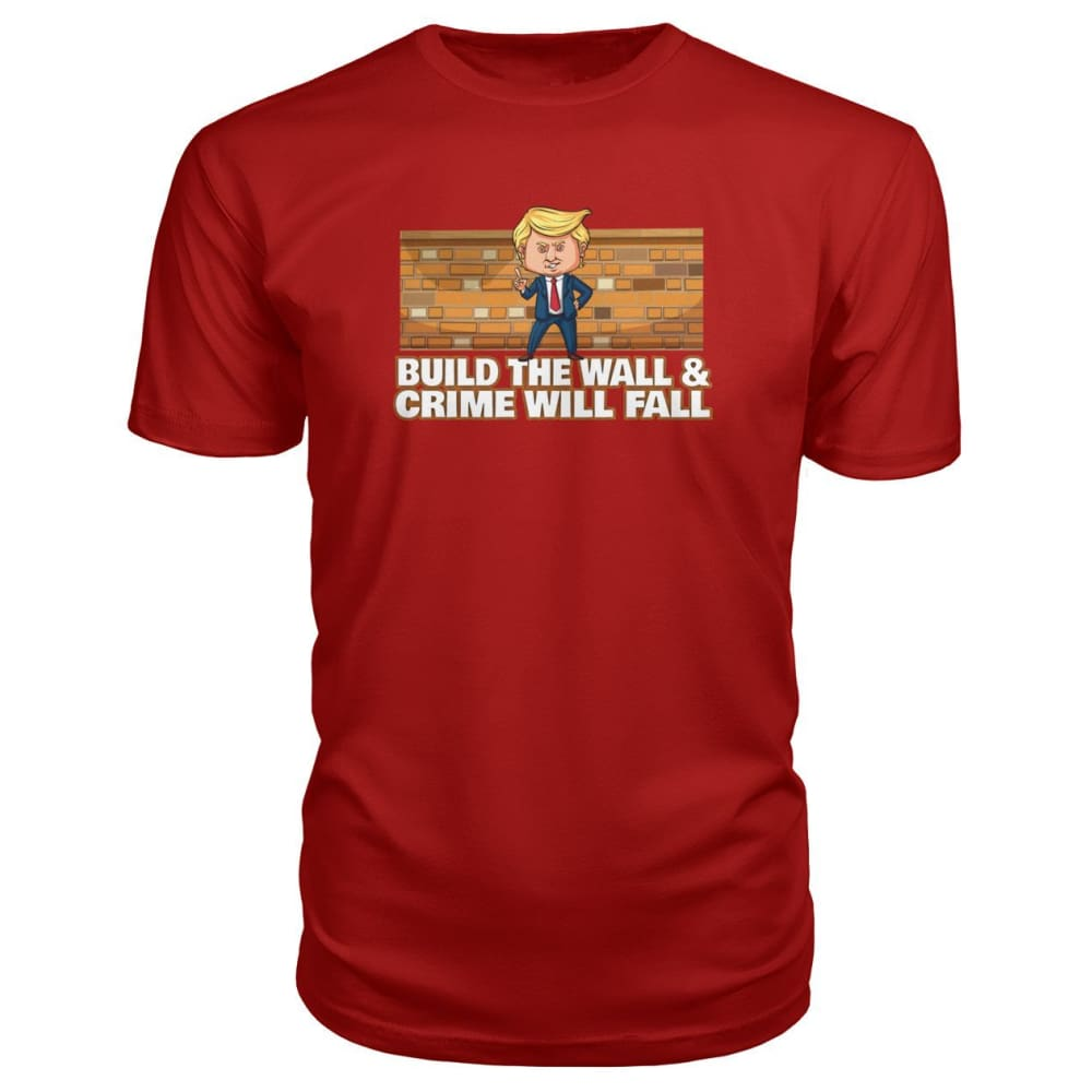 Trump Build The Wall Crime Will Fall Premium Tee - Red / S - Short Sleeves